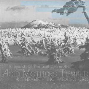 In Search Of Lost Divine Arc by Acid Mothers Temple & the Melting Paraiso U.F.O.