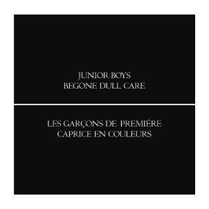 Begone Dull Care by Junior Boys