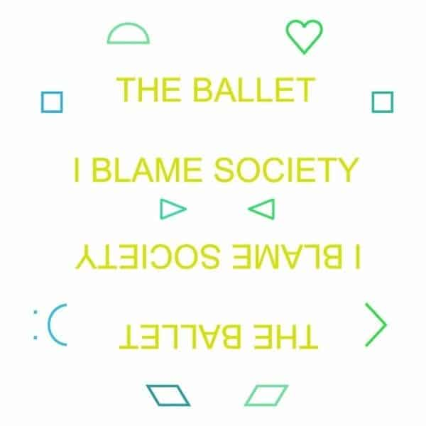 I Blame Society by The Ballet