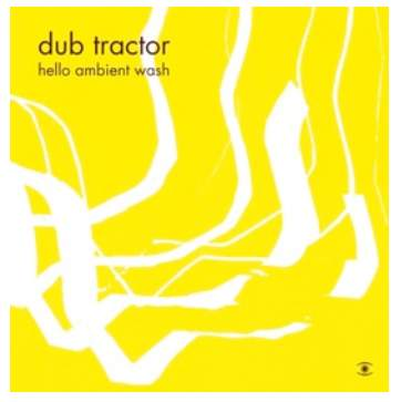 Hello Ambient Wash by Dub Tractor