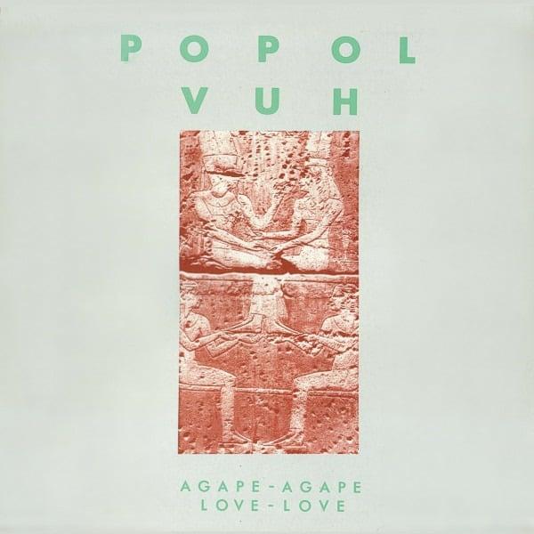 Agape-Agape Love-Love by Popol Vuh