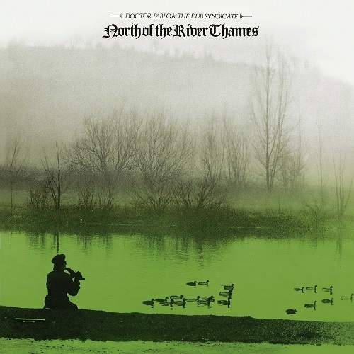 North Of The River Thames by Doctor Pablo & The Dub Syndicate