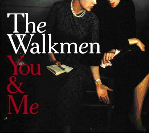 You And Me by The Walkmen