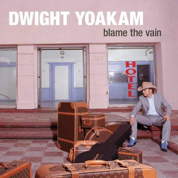 Blame the Vain by Dwight Yoakam