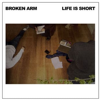 Life Is Short by Broken Arm