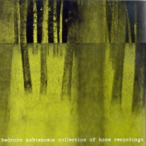 Bedroom Ambience: A Collection Of Home Recordings by Hood, Mogwai, Electroscope, The Freed Unit, Various