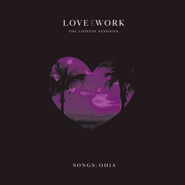 Love & Work: The Lioness Sessions by Songs: Ohia