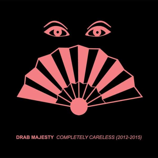 Completely Careless (2012-2015) by Drab Majesty