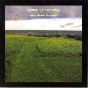 Ease Down The Road by Bonnie Prince Billy