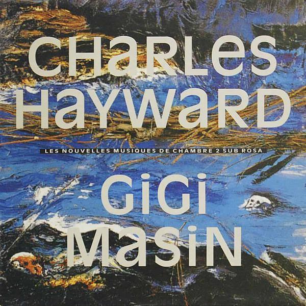 Les Nouvelles Musiques De Chambre Volume 2 by Gigi Masin & Charles Hayward
