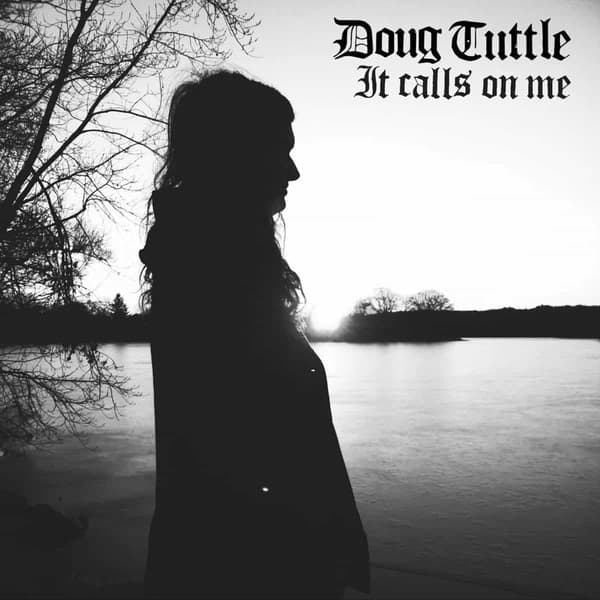 It Calls On Me by Doug Tuttle
