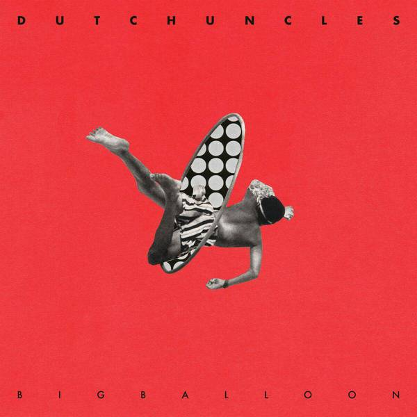 Big Balloon by Dutch Uncles