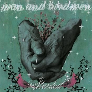 Stardust / The Most Beautiful Widow by Man and Birdmen