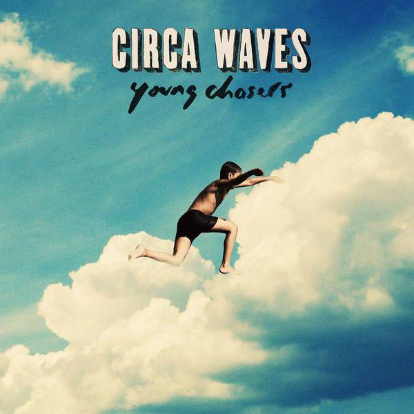 Young Chasers by Circa Waves