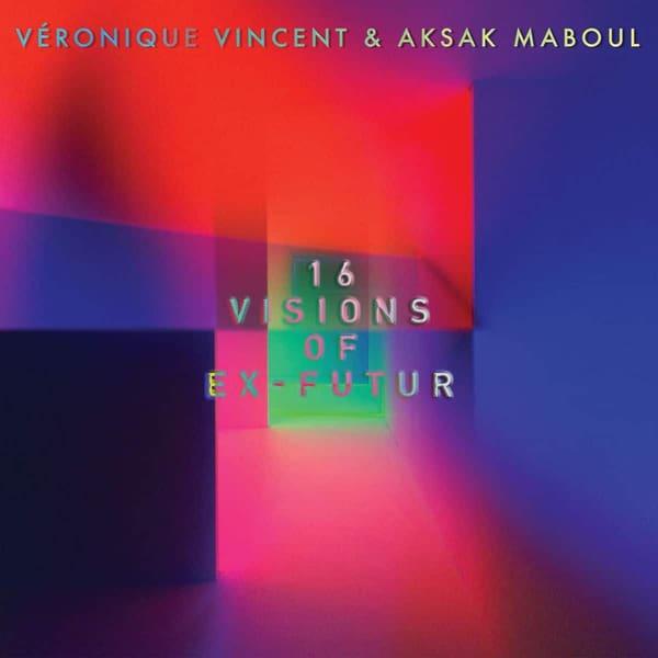 16 Visions Of Ex-Futur by Veronique Vincent & Aksak Maboul