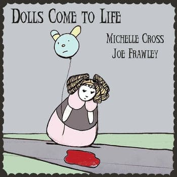Dolls Come To Life by Michelle Cross & Joe Frawley