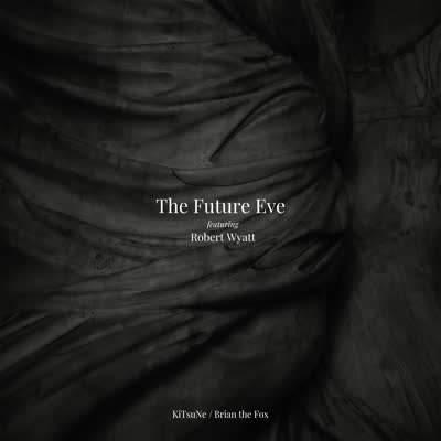 KiTsuNe / Brian the Fox by The Future Eve featuring Robert Wyatt