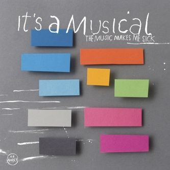 The Music Makes Me Sick by It's A Musical