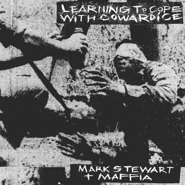 Learning To Cope With Cowardice / The Lost Tapes (Definitive Edition) by Mark Stewart and The Maffia
