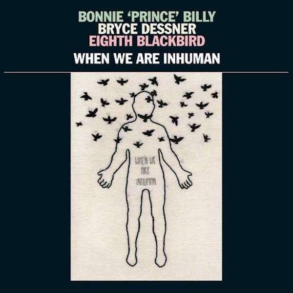 When We Are Inhuman by Bonnie 'Prince' Billy, Bryce Dessner, Eighth Blackbird