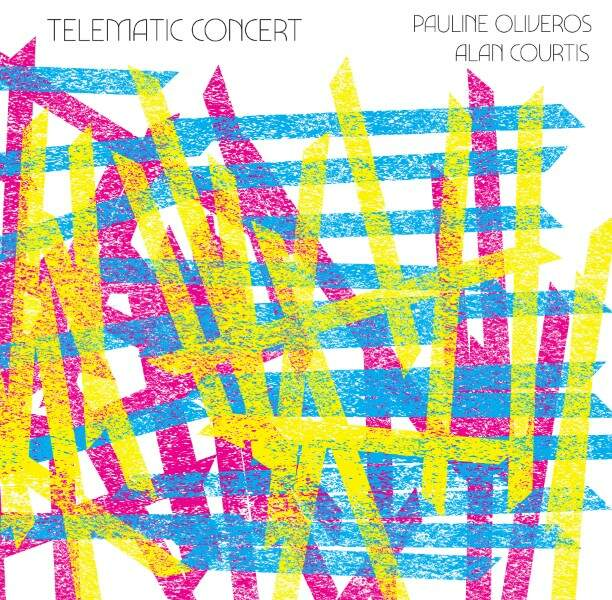 Telematic Concert by Pauline Oliveros & Alan Courtis