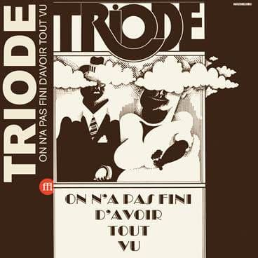 On n'a pas fini d'avoir tout vu by Triode