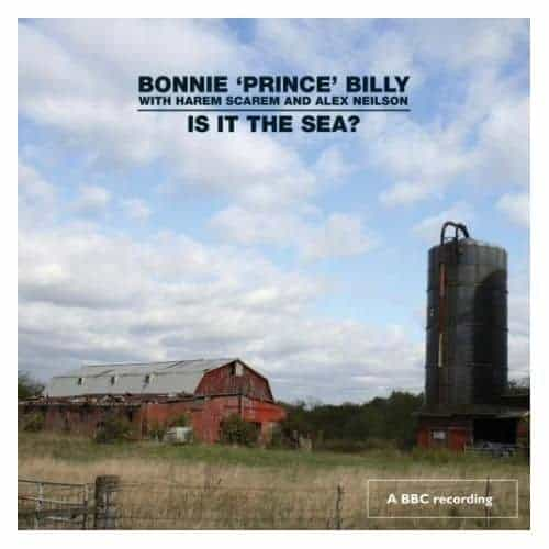 Is It The Sea? by Bonnie Prince Billy With Harem Scarem  & Alex Neilson