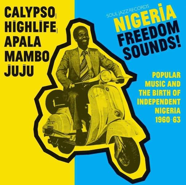 Various - Nigeria Freedom Sounds! Calypso, Highlife, Juju & Apala: Popular Music and The Birth of Independent Nigeria 1960-63