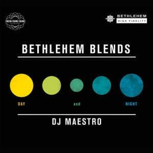 Bethlehem Blends By DJ Maestro: Day & Night by DJ Maestro