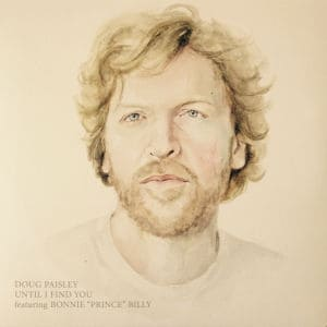 Until I Find You by Doug Paisley (featuring Bonnie Prince Billy)