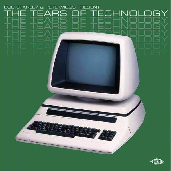Bob Stanley & Pete Wiggs Present The Tears Of Technology by Various