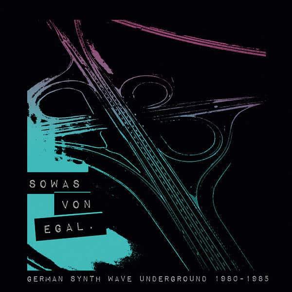 Sowas Von Egal: German Synth Wave Underground 1980-1985 by Various