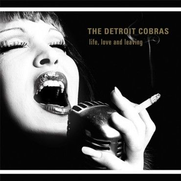 Life, Love & Leaving by The Detroit Cobras