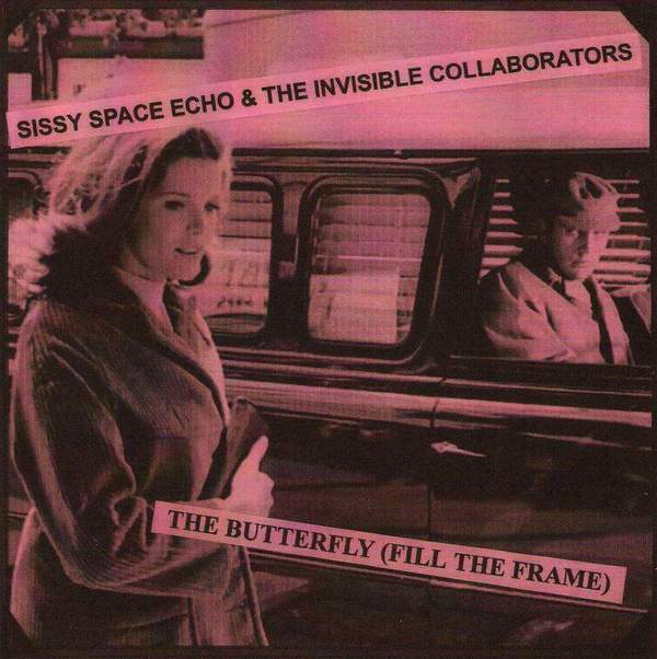 The Butterfly (Fill The Frame) / You're Void by Sissy Space Echo & The Invisible Collaborators / The Edible Eyes