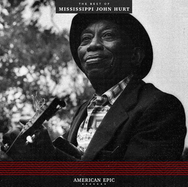 American Epic: The Best of Mississippi John Hurt by Mississippi John Hurt