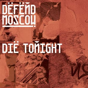 Die Tonight by Defend Moscow