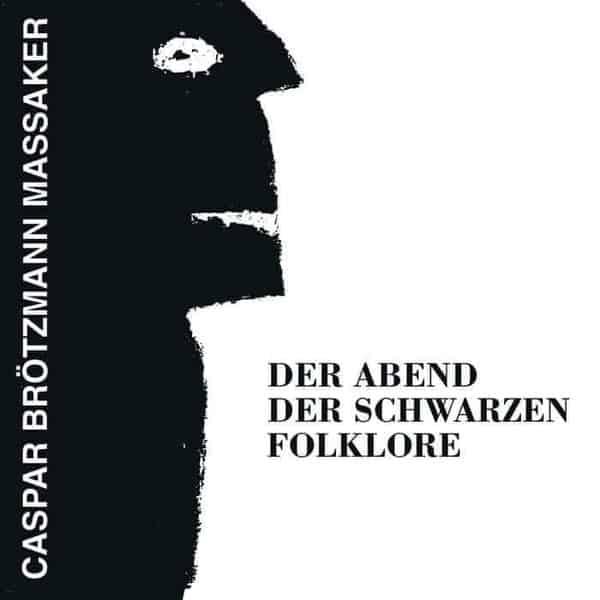 Der Abend Der Schwarzen Folklore by Caspar Brötzmann Massaker