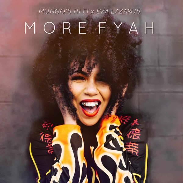 More Fyah by Mungo's Hi Fi x Eva Lazarus