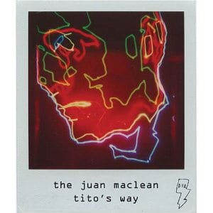 Tito's Way by The Juan Maclean