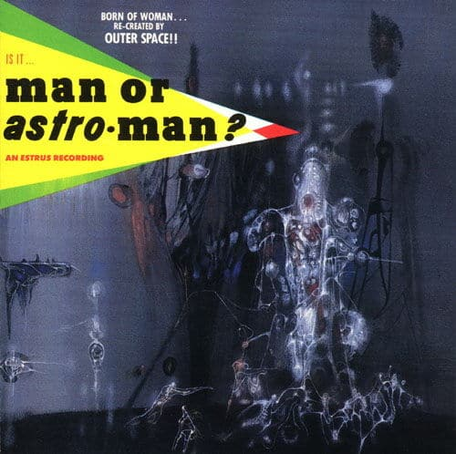 Is It... Man Or Astro-Man? by Man Or Astro-Man?