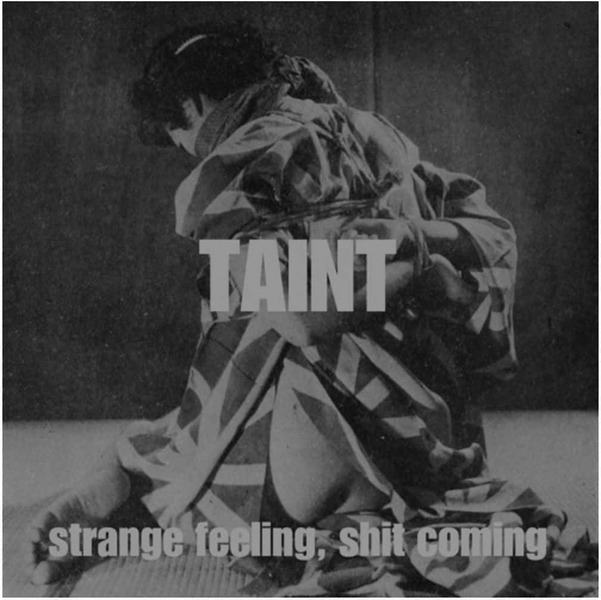 Strange Feeling, Shit Coming by Taint