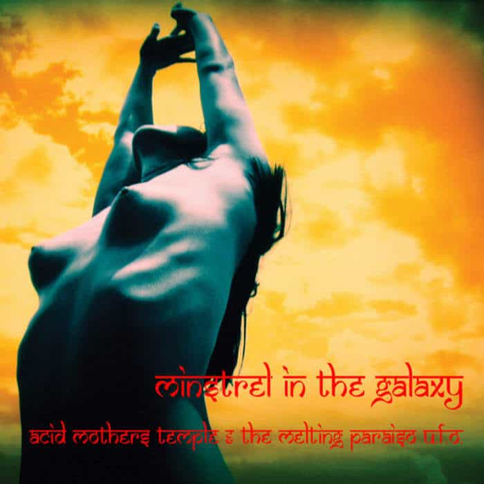 Minstrel In The Galaxy by Acid Mothers Temple & The Melting Paraiso U.F.O.