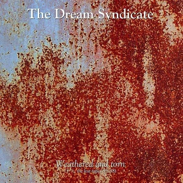 Weathered And Torn (3 1/2 The Lost Tapes 85-88) by The Dream Syndicate