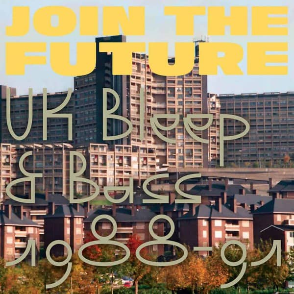 Join The Future - UK Bleep & Bass 1988-91 by Various