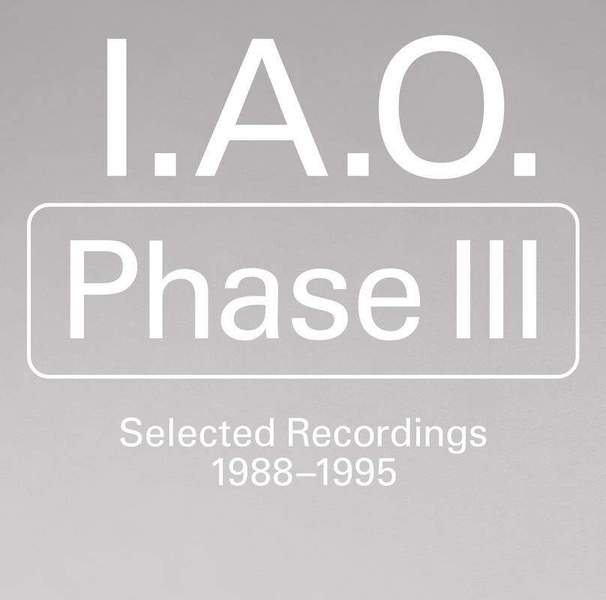 Phase III: Selected Recordings 1988-1995 by I.A.O.