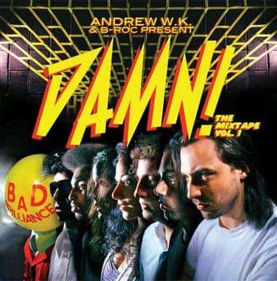 Present - Damn! The Mixtape Vol.1 by Andrew W.K. & B-Roc