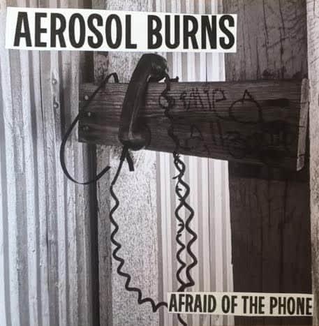 Afraid Of The Phone by The Aerosol Burns