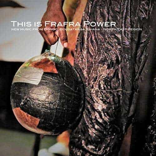 This Is Frafra Power: New Music From Bongo, Bolgatanga, Ghana — Upper East Region by Various