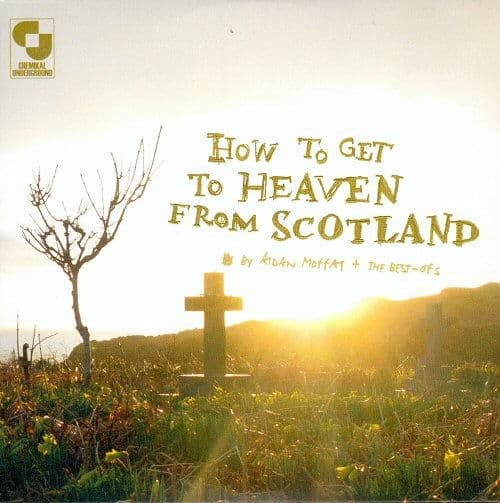 How To get To Heaven From Scotland by Aidan Moffat + The Best Ofs