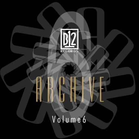 B12 Records Archive Volume 6 by B12